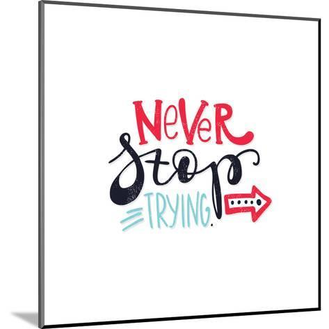 Never Stop Trying. Bright Multi-Colored Romantic Letters-Whitelist-Mounted Art Print