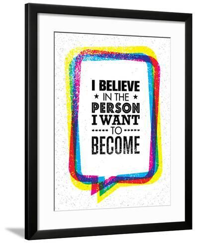 I Believe in the Person I Want to Become. Inspiring Creative Motivation Quote-wow subtropica-Framed Art Print