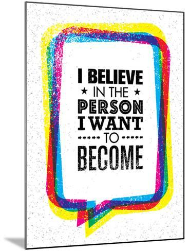 I Believe in the Person I Want to Become. Inspiring Creative Motivation Quote-wow subtropica-Mounted Art Print