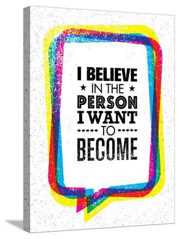 I Believe in the Person I Want to Become. Inspiring Creative Motivation Quote-wow subtropica-Stretched Canvas Print