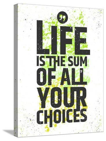 Life is the Sum of All Your Choices Inspirational Quote on Colorful Grungy Background. Live Meaning-nickjoo-Stretched Canvas Print