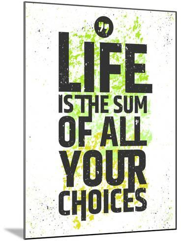 Life is the Sum of All Your Choices Inspirational Quote on Colorful Grungy Background. Live Meaning-nickjoo-Mounted Art Print