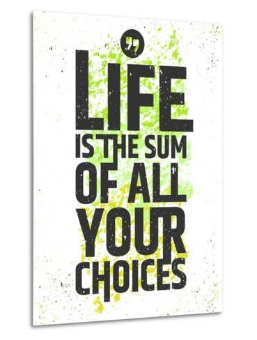 Life is the Sum of All Your Choices Inspirational Quote on Colorful Grungy Background. Live Meaning-nickjoo-Metal Print