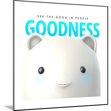 Goodness Do Good--Mounted Art Print