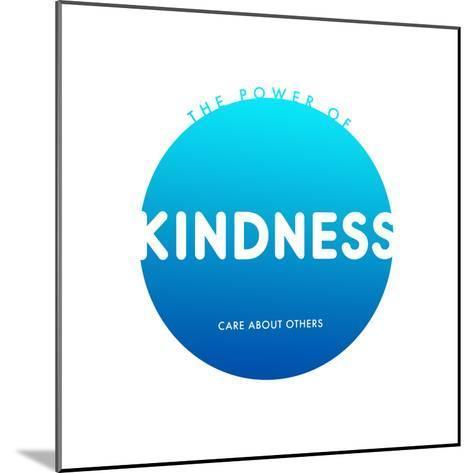 Kindness Do Good--Mounted Art Print