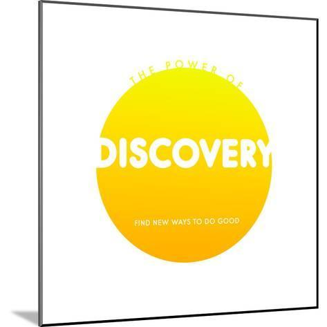 Discovery Do Good--Mounted Art Print