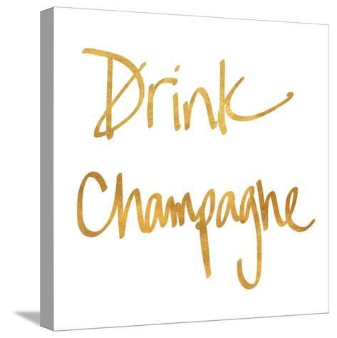 Drink Champagne--Stretched Canvas Print