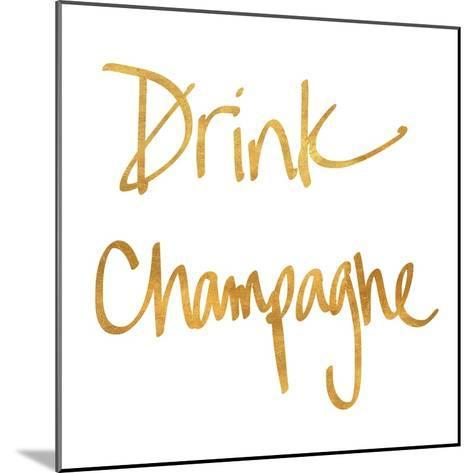 Drink Champagne--Mounted Art Print