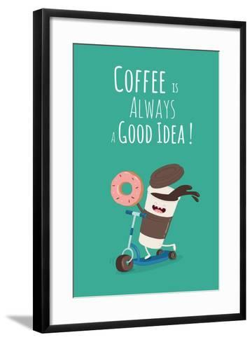 Funny Coffee with Donut on the Kick Scooter. A Poster with the Inscription Coffee is Always a Good- Serbinka-Framed Art Print