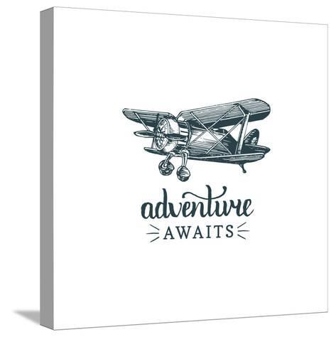 Adventure Awaits Motivational Quote. Vintage Retro Airplane Logo. Vector Typographic Inspirational-Vlada Young-Stretched Canvas Print