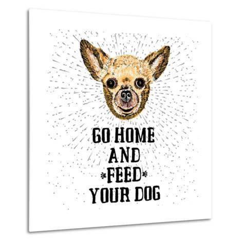 Go Home and Feed Your Dog. Sign with Cute Smiling but Hungry Dog. Motivational Lettering on Texture-Golden Shrimp-Metal Print
