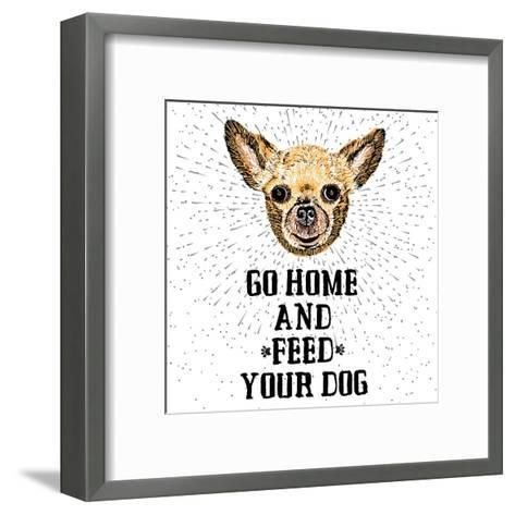 Go Home and Feed Your Dog. Sign with Cute Smiling but Hungry Dog. Motivational Lettering on Texture-Golden Shrimp-Framed Art Print