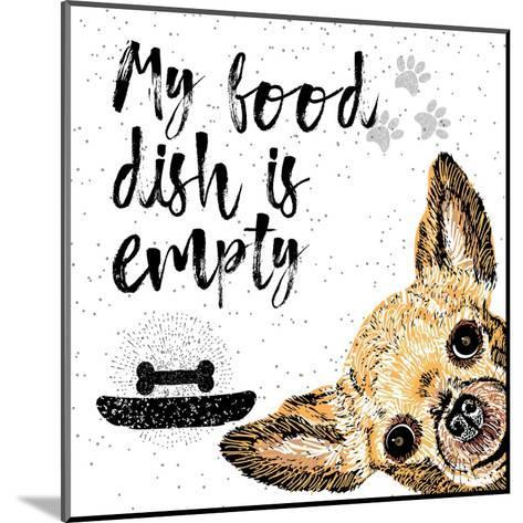 My Food Dish is Empty. Vector Illustration with Hand Drawn Lettering and Dog on Texture Background.-Golden Shrimp-Mounted Art Print