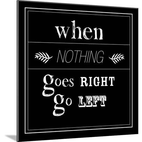 When Nothing Goes Right--Mounted Art Print