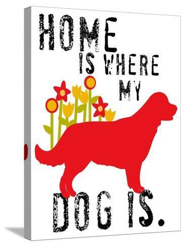 Home Is Where My Dog Is-Ginger Oliphant-Stretched Canvas Print