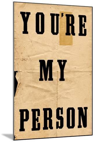 You're My Person--Mounted Art Print