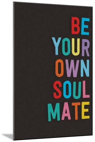 Be Your Own Soulmate--Mounted Art Print
