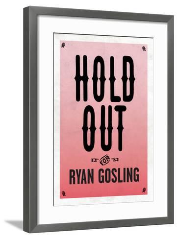 Hold Out For Ryan Gosling--Framed Art Print