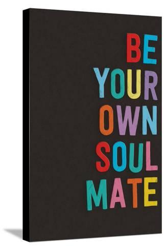 Be Your Own Soulmate--Stretched Canvas Print