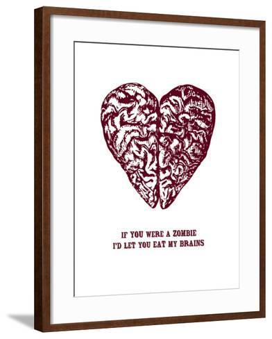 If You Were A Zombie I'd Let You Eat My Brains--Framed Art Print