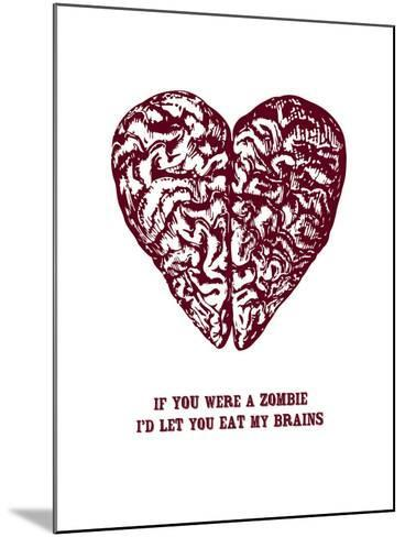 If You Were A Zombie I'd Let You Eat My Brains--Mounted Art Print