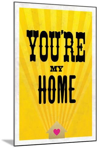 You're My Home--Mounted Art Print