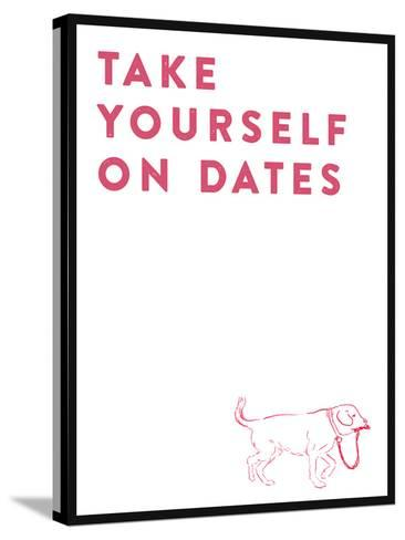 Take Yourself On Dates--Stretched Canvas Print