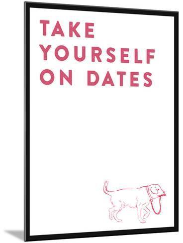 Take Yourself On Dates--Mounted Art Print