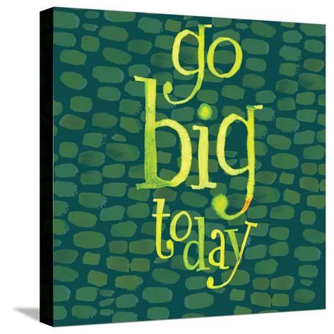 Go Big Today-Robbin Rawlings-Stretched Canvas Print