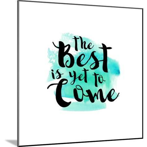 The Best Is Yet to Come-Bella Dos Santos-Mounted Art Print
