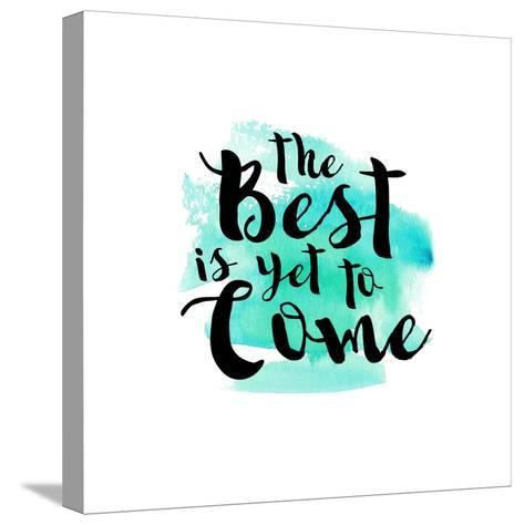 The Best Is Yet to Come-Bella Dos Santos-Stretched Canvas Print