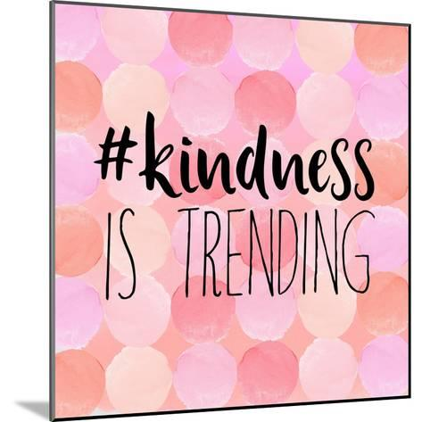 #Kindness Is Trending-Bella Dos Santos-Mounted Art Print