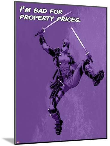 Deadpool - Bad for Property Prices--Mounted Art Print
