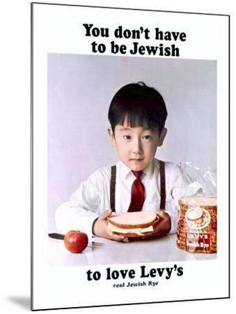 You Don't Have to Be Jewish to Love Levy's Real Jewish Rye-P^ Bonnet-Mounted Giclee Print
