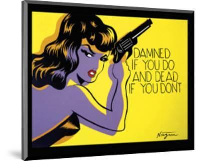 Damned If You Do, and Dead If You Don't-Niagara-Mounted Art Print