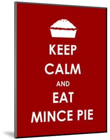 Keep Calm and Eat Mince Pie--Mounted Art Print