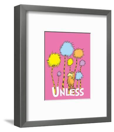The Lorax: Unless (on pink)-Theodor (Dr. Seuss) Geisel-Framed Art Print