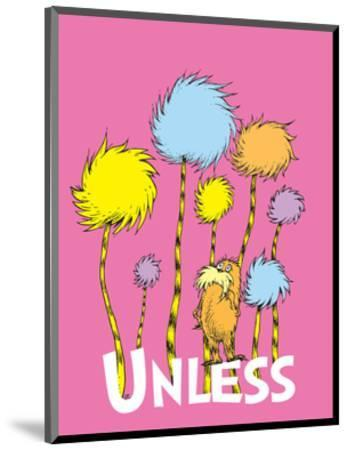 The Lorax: Unless (on pink)-Theodor (Dr. Seuss) Geisel-Mounted Art Print