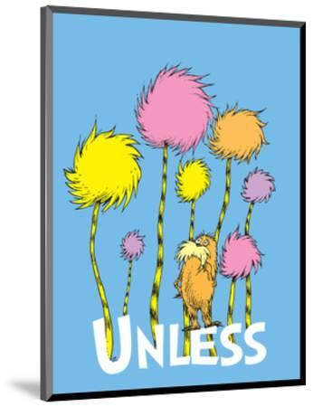 The Lorax: Unless (on blue)-Theodor (Dr. Seuss) Geisel-Mounted Art Print