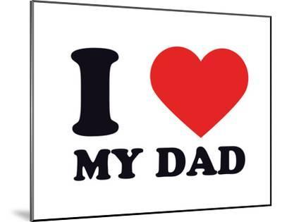 I Heart My Dad--Mounted Giclee Print