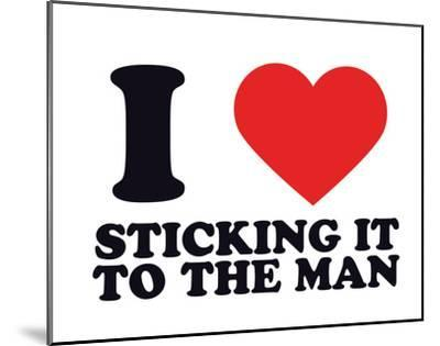I Heart Sticking it to the Man--Mounted Giclee Print
