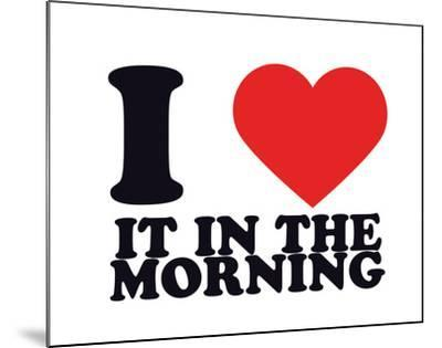 I Heart it in the morning--Mounted Giclee Print