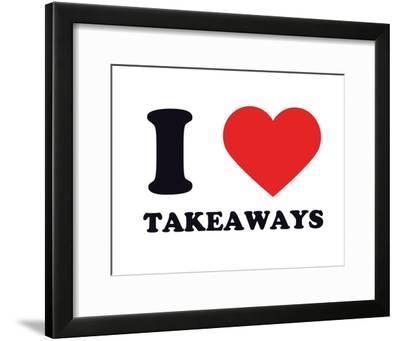 I Heart Takeaways--Framed Giclee Print