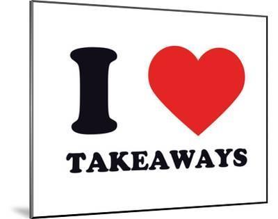 I Heart Takeaways--Mounted Giclee Print