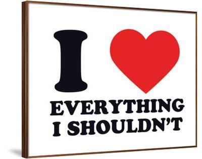 I Heart Everything I Shouldn't--Framed Giclee Print