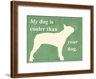 My Dog is Cooler Than Your Dog-Vision Studio-Framed Art Print
