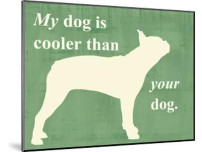My Dog is Cooler Than Your Dog-Vision Studio-Mounted Art Print