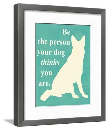 Be the Person Your Dog Thinks You Are-Vision Studio-Framed Art Print