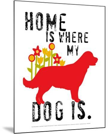 Home Is Where My Dog Is-Ginger Oliphant-Mounted Art Print