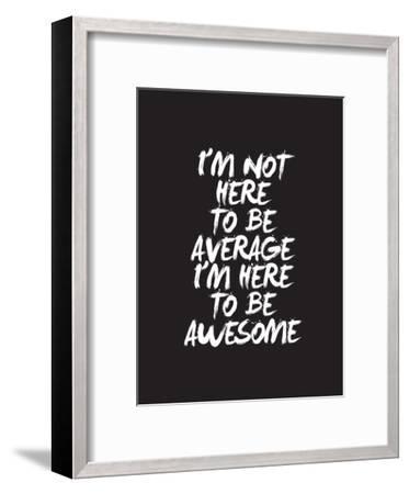 Im Not Here To Be Average-Brett Wilson-Framed Art Print